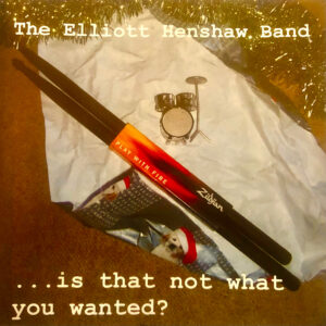 The Elliott Henshaw Band: ...is that not what you wanted?