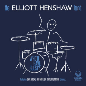 The Elliott Henshaw Band: Who'd Have Guest?